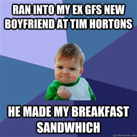 My Ex Meme - ran into my ex gfs new boyfriend at tim hortons he made my