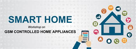 smart home workshop on gsm controlled home appliances