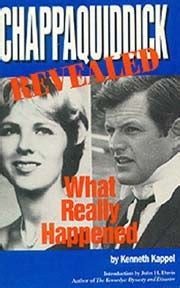 Chappaquiddick Book Chappaquiddick Revealed What Really Happened By Kenneth Kappel Reviews Discussion Bookclubs