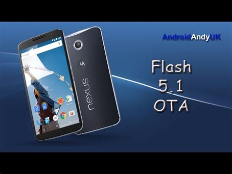 tutorial flash nexus 5 nexus 6 manually flash 5 1 ota youtube