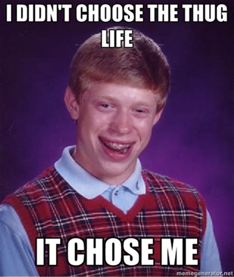 Meme Chose - image 368002 i didn t choose the thug life the thug