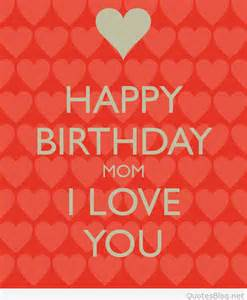 I Love You Birthday Quotes by Gallery For Gt I Love You Mom Happy Birthday