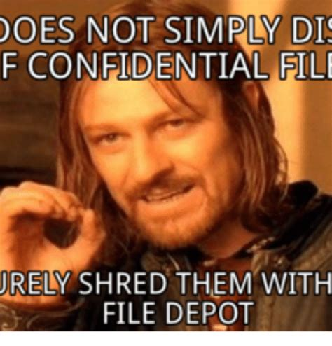 Shredding Meme - does not simply di f confidential fili rely shred them