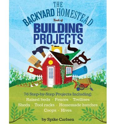 backyard homestead book the backyard homestead book of building projects spike