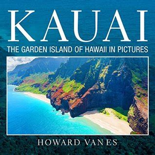bloomers island the great garden books kauai the garden island of hawaii in pictures by howard vanes