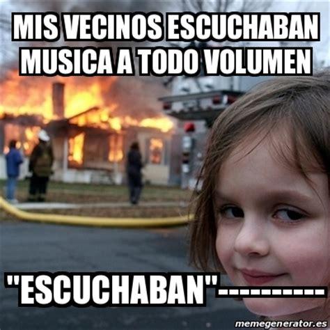 Memes Musica - meme disaster girl mis vecinos escuchaban musica a todo