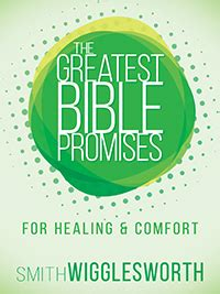 scripture for healing and comfort greatest bible promises for healing and comfort by smith