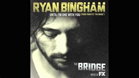 theme music from the bridge ryan bingham quot until i m one with you quot from the bridge