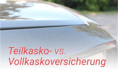 Unterschied Voll Und Teilkasko by Vollkasko Vs Teilkaskoversicherung Das Sollten Sie Wissen