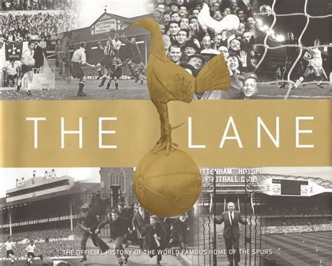 the official history of the lane 1899 2017 the official history of the world famous home of the spurs