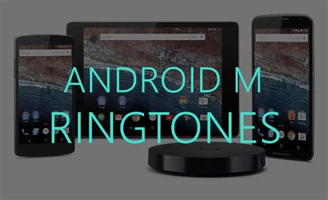 android ringtones android m ringtones the android soul