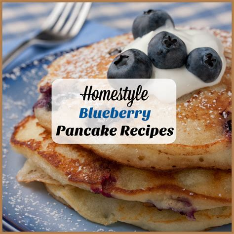 blueberry pancake recipe homestyle blueberry pancake recipes mrfood com