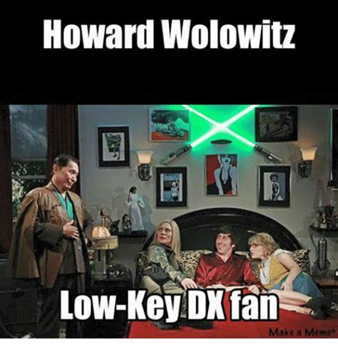 Howard Wolowitz Meme - howard wolowitz low key dx fan make a meme low key meme