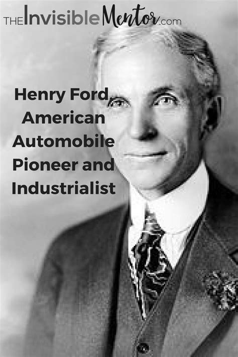 biography of henry ford henry ford american automobile pioneer and industrialist