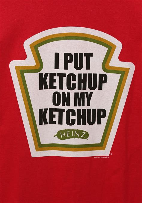 Do You Put Ketchup On Your Eggs by Heinz I Put Ketchup On My Ketchup S T Shirt