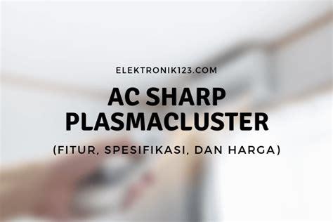 Harga Merk Ac Sharp daftar harga ac sharp plasmacluster terbaru 2019 februari