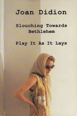 libro slouching towards bethlehem essays book review slouching towards bethlehem play it as it lays by joan didion mboten