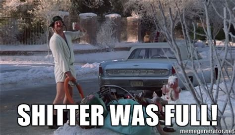 Shitters Full Meme - shitter was full cousin eddie loons christmas