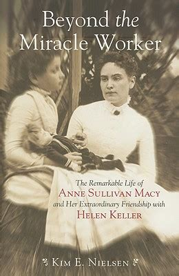 the biography of helen keller in miracle worker beyond the miracle worker the remarkable life of anne