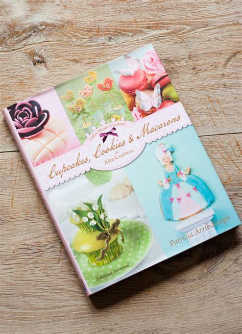 cupcakes cookies y macarons de alta costura de patricia arrib 225 lzaga