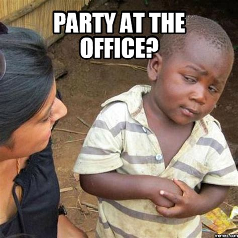 Party Meme - party at the office