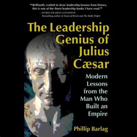 Julius Caesar Mba Leadership listen to leadership genius of julius caesar by phillip