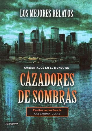 los mejores relatos de 8420449946 cazadores de sombras los mejores relatos by cassandra clare