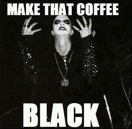 Black Metal Meme - make that coffee black funny pictures black metal