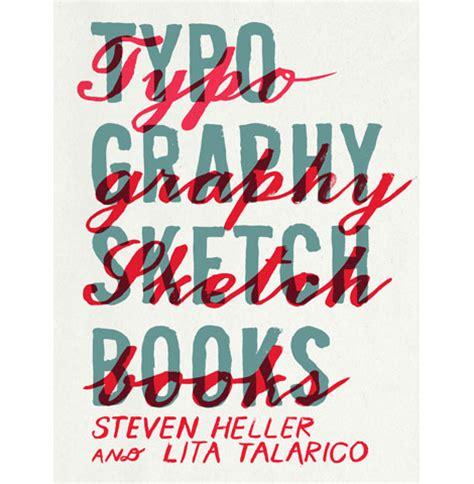 typography sketchbook grain edittypography sketchbooks by steven heller and lita