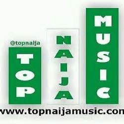 best naija songs top naija hulkshare