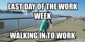End Of Work Day Meme - last day of the work week
