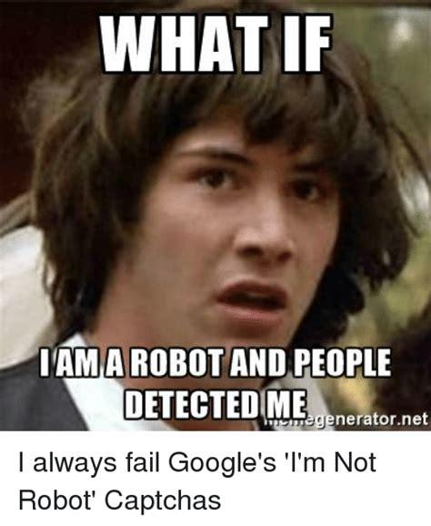 I Robot Meme - what if iam a robot and people detectedimenetatornet