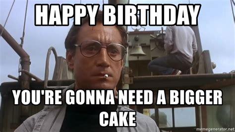 you re gonna need a bigger boat meme generator happy birthday you re gonna need a bigger cake jaws meme
