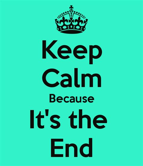Because It S You 02 End keep calm because it s the end poster kalea keep calm o matic