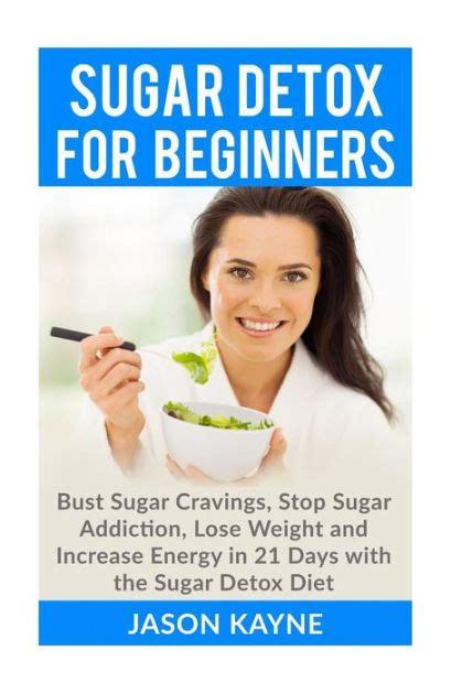 Sugar Detox For Beginners by Sugar Detox For Beginners How To Bust Sugar Cravings