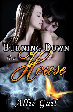 burning down the house book burning down the house by allie gail reviews discussion bookclubs lists