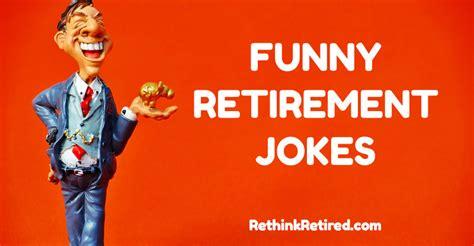 retirement one liner jokes just b cause retirement jokes rethink retired