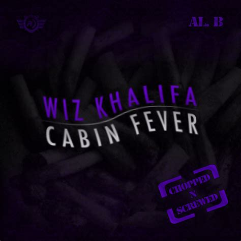 Cabin Fever Wiz Khalifa Album by Wiz Khalifa Cabin Fever Chopped N Screwed Hosted By Al