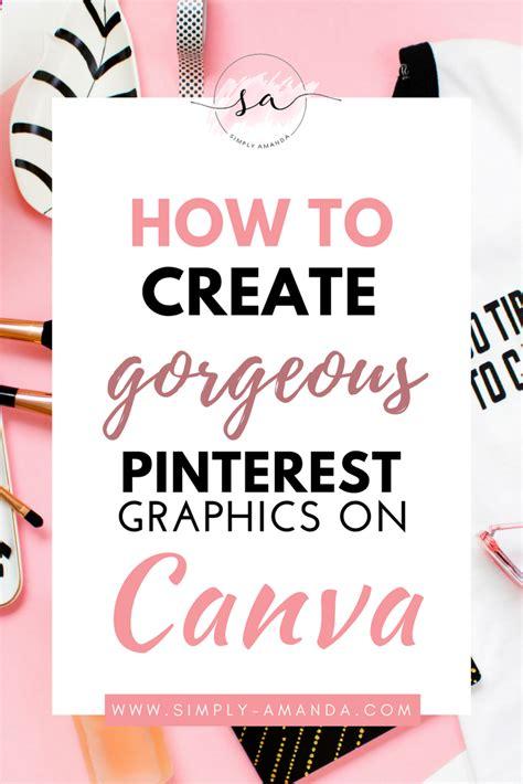 create gorgeous pinterest graphics  canva