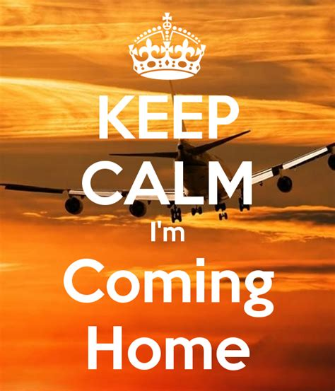 keep calm i m coming home poster fb keep calm o matic