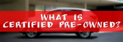 What Does Certified Preowned by What Does Certified Pre Owned