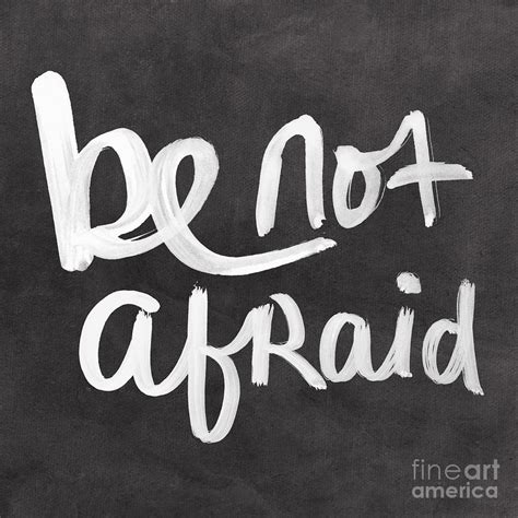 Be Not Afraid by Be Not Afraid Mixed Media By Woods