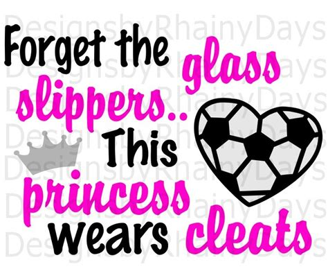 forget the glass slippers this princess wears cleats buy 3 get 1 free forget the glass slippers this