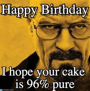 Breaking Bad Happy Birthday Meme - happy birthday breaking bad meme on memegen