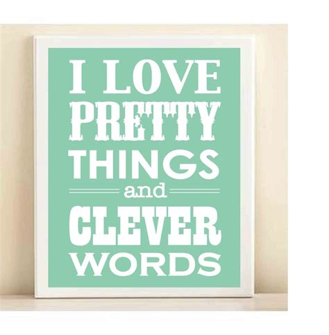 Things Pretty In Prints by I Do Aqua Quot Pretty Things Clever Words Quot Print Poster