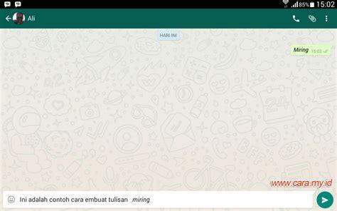 cara membuat huruf tebal di whatsapp begini cara menulis miring tebal dan coretan di whatsapp