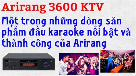 Dvd Karaoke Ktv review ä Ạu karaoke arirang 3600 ktv chẠy á cá ng má i nhẠt