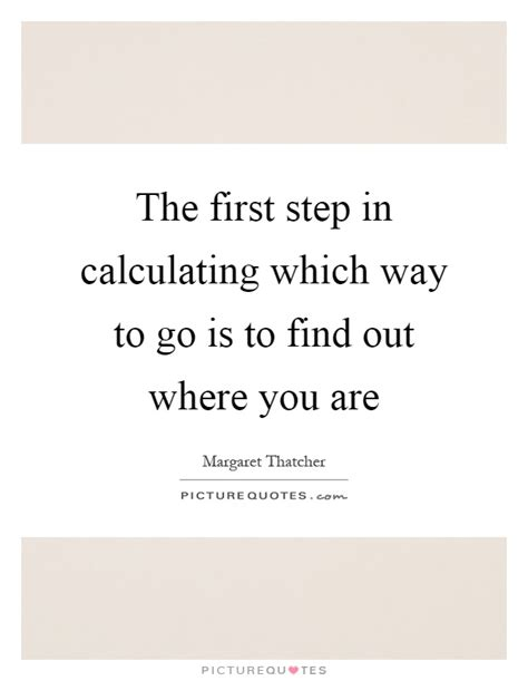 Find To Go Out With The Step In Calculating Which Way To Go Is To Find Out Picture Quotes