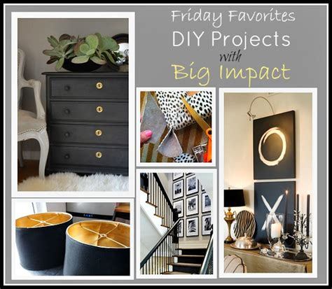 diy projects for home favorite diy projects with big impact friday favorites