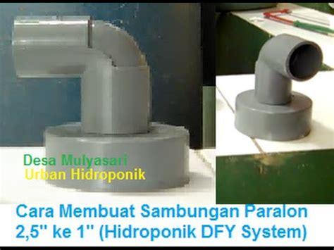 Sambungan Pipa Untuk Hidroponik cara membuat plok shock sambungan paralon 2 5 quot ke 1